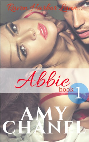 Amy Chanel, Romance Author, Abbie, Book 1 Raven Harbor Lane Romantic Suspense
