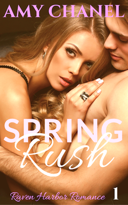 Book Cover Spring Rush Novel by Romance Author Amy Chanel
