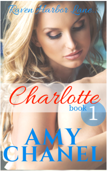 Amy Chanel, Romance Author, Charlotte, Book 1 Raven Harbor Lane Romantic Suspense